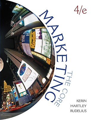 Marketing: The Core - Kerin, Roger A, and Hartley, Steven W, and Rudelius, William
