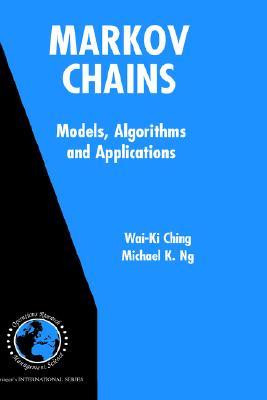 Markov Chains: Models, Algorithms and Applications - Ching, Wai-KI, and Ng, Michael K