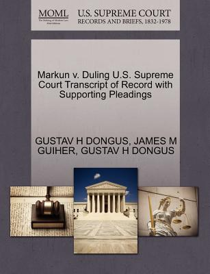 Markun V. Duling U.S. Supreme Court Transcript of Record with Supporting Pleadings - Dongus, Gustav H, and Guiher, James M