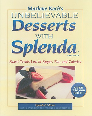 Marlene Koch's Unbelievable Desserts with Splenda Sweetener: Sweet Treats Low in Sugar, Fat, and Calories - Koch, Marlene, R.D.