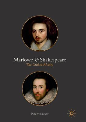 Marlowe and Shakespeare: The Critical Rivalry - Sawyer, Robert