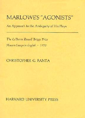Marlowe's Agonists: An Approach to the Ambiguity of His Plays - Fanta, Christopher G