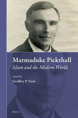 Marmaduke Pickthall: Islam and the Modern World - Nash, Geoffrey P