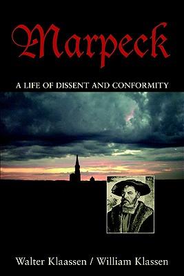 Marpeck: A Life of Dissent and Conformity - Klaassen, Walter, and Klassen, William