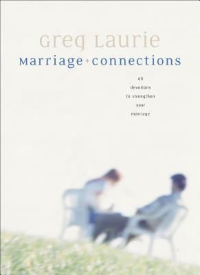 Marriage Connections: 60 Devotions to Strengthen Your Marriage - Laurie, Greg