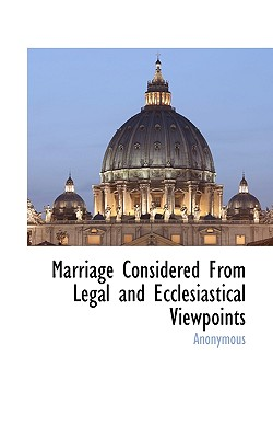 Marriage Considered from Legal and Ecclesiastical Viewpoints - Anonymous