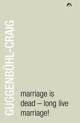 Marriage Is Dead - Long Live Marriage! - Guggenbuhl-Craig, Adolf