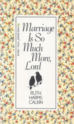 Marriage is So Much More, Lord - Calkins, Ruth Harms
