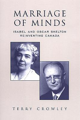 Marriage of Minds: Isabel and Oscar Skelton Reinventing Canada - Crowley, Terry