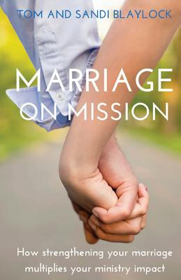 Marriage on Mission: How Strengthening Your Marriage Multiplies Your Missional Impact - Blaylock, Tom