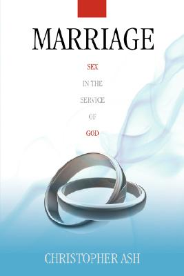 Marriage: Sex in the Service of God - Ash, Christopher