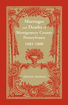Marriages and Deaths of Montgomery County Pennsylvania, 1685-1800 - Meldrum, Charlotte D