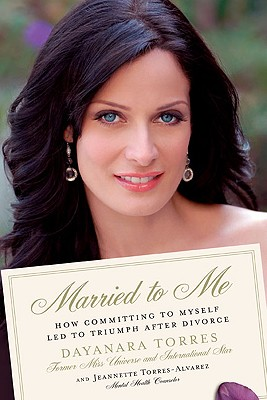 Married to Me: How Committing to Myself Led to Triumph After Divorce - Torres, Dayanara