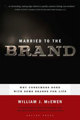 Married to the Brand: Why Consumers Bond with Some Brands for Life - McEwen, William J