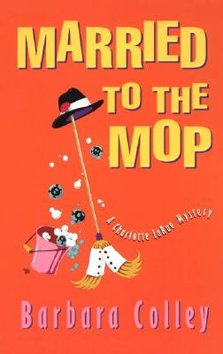 Married to the Mop - Colley, Barbara C