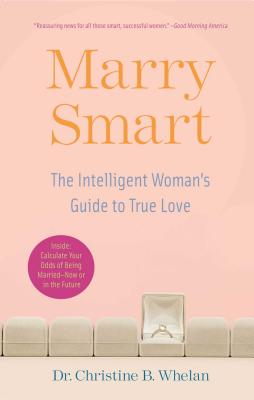 Marry Smart: The Intelligent Woman's Guide to True Love - Whelan, Christine B, Dr.