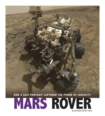 Mars Rover: How a Self-Portrait Captured the Power of Curiosity - Smith-Llera, Danielle