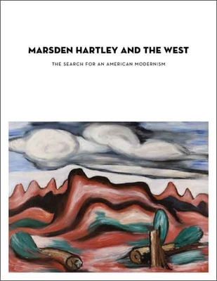 Marsden Hartley and the West: The Search for an American Modernism - Hole, Heather, and Lynes, Barbara Buhler (Preface by)