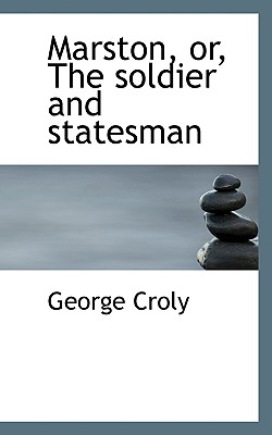 Marston, Or, the Soldier and Statesman - Croly, George