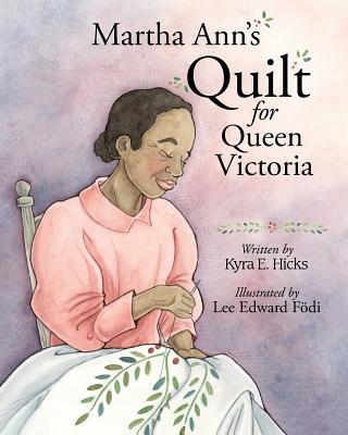 Martha Ann's Quilt for Queen Victoria - Hicks, Kyra E