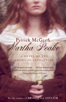Martha Peake: A Novel of the Revolution - McGrath, Patrick