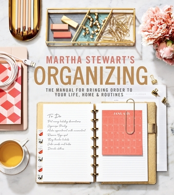 Martha Stewart's Organizing: The Manual for Bringing Order to Your Life, Home & Routines - Stewart, Martha