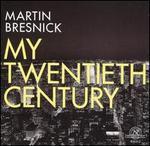 Martin Bresnick: My Twentieth Century