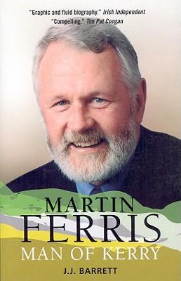 Martin Ferris: Man of Kerry - Barrett, J J