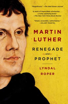 Martin Luther: Renegade and Prophet - Roper, Lyndal