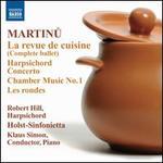Martinu: La revue de cuisine; Harpsichord Concerto; Chamber Music No. 1; Les rondes