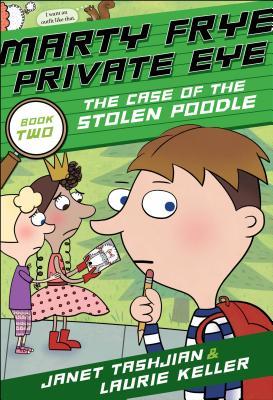 Marty Frye, Private Eye: The Case of the Stolen Poodle - Tashjian, Janet