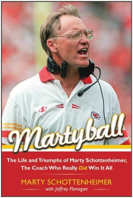 Martyball!: The Life and Triumphs of Marty Schottenheimer, the Coach Who Really Did Win It All - Schottenheimer, Marty