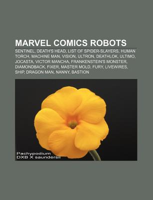 Marvel Comics Robots: Sentinel, Death's Head, List of Spider-Slayers, Human Torch, Machine Man, Vision, Ultron, Deathlok, Ultimo, Jocasta - Source Wikipedia, and Books, LLC (Creator)