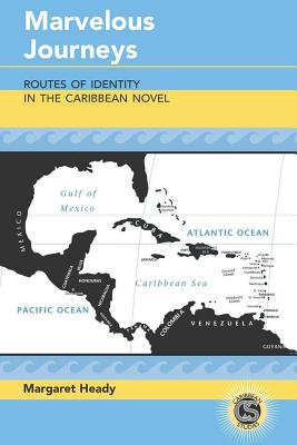 Marvelous Journeys: Routes of Identity in the Caribbean Novel - Heady, Margaret