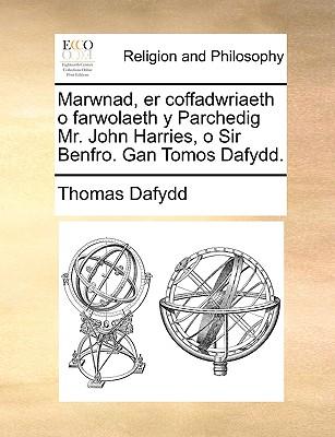 Marwnad, Er Coffadwriaeth O Farwolaeth y Parchedig Mr. John Harries, O Sir Benfro. Gan Tomos Dafydd. - Dafydd, Thomas