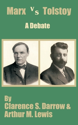 Marx Versus Tostoy: A Debate - Darrow, Clarence S, and Lewis, Arthur M