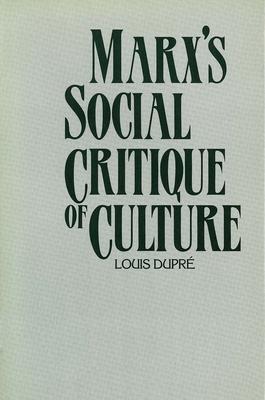 Marx's Social Critique of Culture - Dupre, Louis K, and Dupri, Louis, and Dupr, Louis