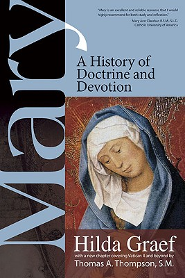 Mary: A History of Doctrine and Devotion - Graef, Hilda, and Thompson, Thomas A, SM