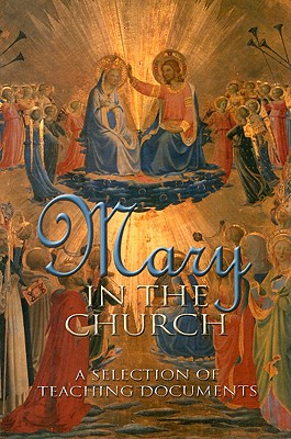 Mary in the Church: A Selection of Teaching Documents - United States Conference of Catholic Bishops (Creator)