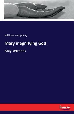 Mary magnifying God: May sermons - Humphrey, William