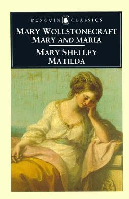 Mary; Maria; Matilda - Shelley, Mary Wollstonecraft, and Todd, Janet (Editor), and Wollstonecraft, Mary