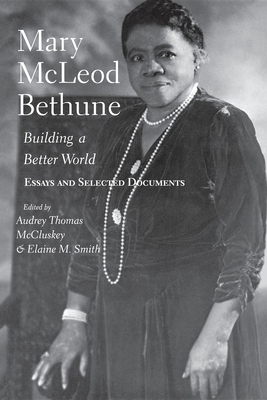 Mary McLeod Bethune: Building a Better World, Essays and Selected Documents - McCluskey, Audrey Thomas (Editor), and Smith, Elaine M (Editor), and Bethune, Mary McLeod