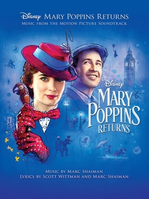 Mary Poppins Returns: Music from the Motion Picture Soundtrack - Disney Licensed Publishing, and Shaiman, Marc (Composer), and Wittman, Scott