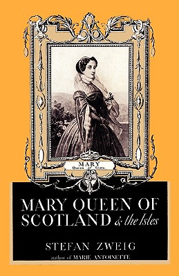 Mary Queen of Scotland and the Isles - Zweig, Stefan, and Paul, Eden (Translated by), and Sloan, Sam (Foreword by)