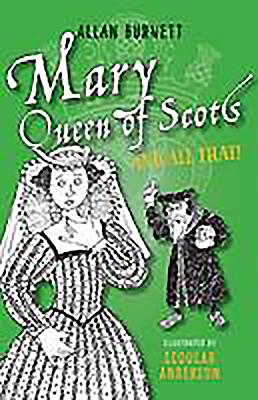 Mary Queen of Scots and All That - Burnett, Allan