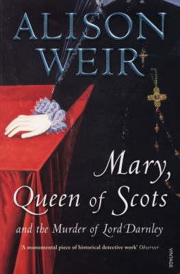 Mary Queen of Scots: And the Murder of Lord Darnley - Weir, Alison