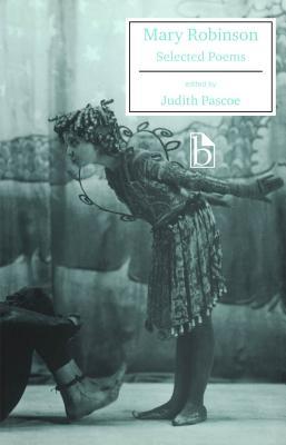 Mary Robinson: Selected Poems - Robinson, Mary, and Pascoe, Judith (Editor)