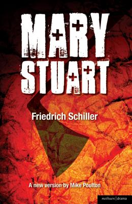 Mary Stuart - Schiller, Friedrich, and Poulton, Mike (Translated by)