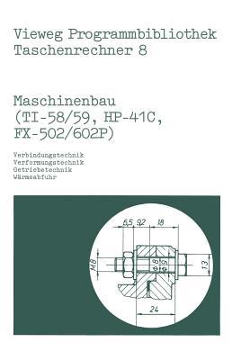 Maschinenbau (Ti-58/59, Hp-41 C, Fx-502/602 P): Verbindungstechnik, Verformungstechnik, Getriebetechnik, W?rmeabfuhr - Alt, Helmut, and Schumny, Harald (Editor)