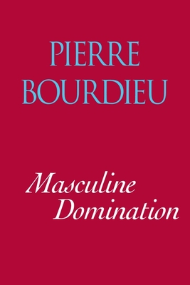 Masculine Domination - Bourdieu, Pierre, Professor, and Nice, Richard (Translated by)